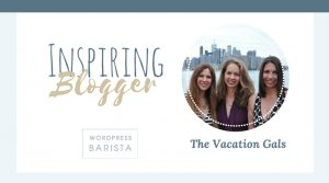 Travel Bloggers Doing it Right: The Vacation Gals