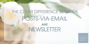 The Clear Difference Between Posts-via-Email and Newsletters