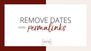How to remove the dates from your permalinks