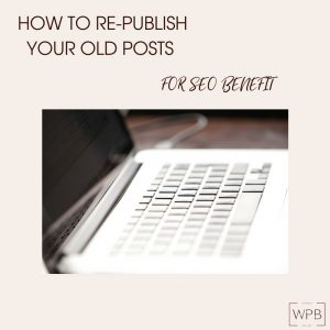 How to Re-publish your Old Posts for SEO Benefit